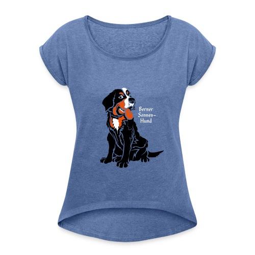 Berner Sennenhund - Frauen T-Shirt mit gerollten Ärmeln