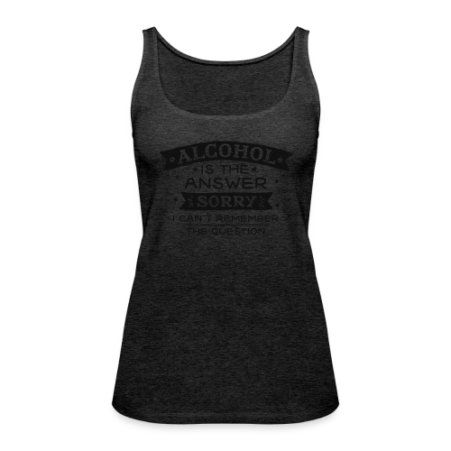 Alcohol is the Answer - Frauen Premium Tank Top