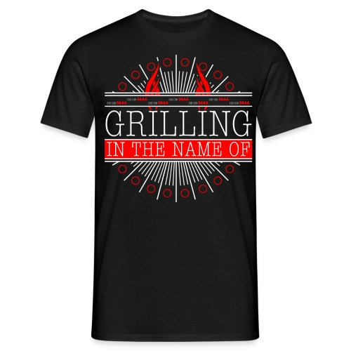 Grilling in the name of! - Männer T-Shirt