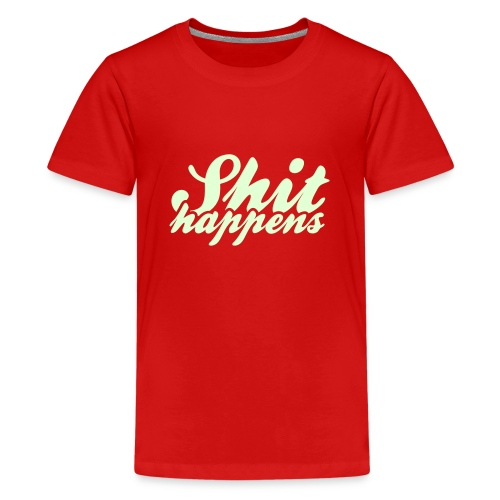'Shit Happens' Philosophy Quotes - Teenage Premium T-Shirt
