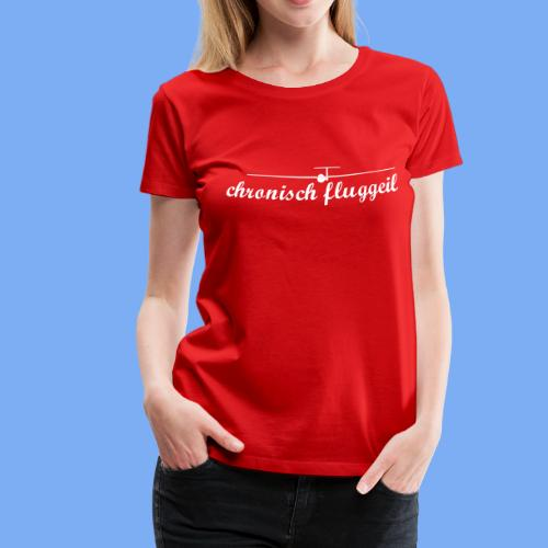 chronisch fluggeil - Geschenk für jeden Segelflieger - Frauen Premium T-Shirt