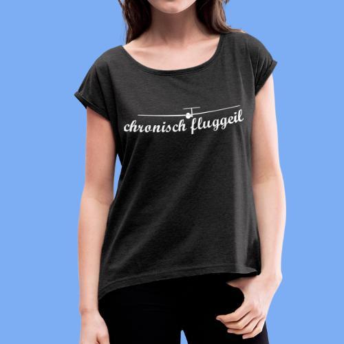 chronisch fluggeil - Geschenk für jeden Segelflieger - Frauen T-Shirt mit gerollten Ärmeln