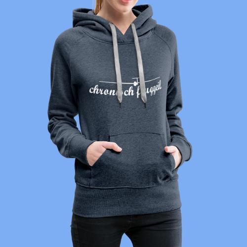 chronisch fluggeil - Geschenk für jeden Segelflieger - Frauen Premium Hoodie