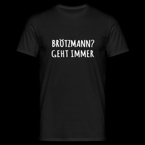 Brötzmann geht immer - Männer T-Shirt