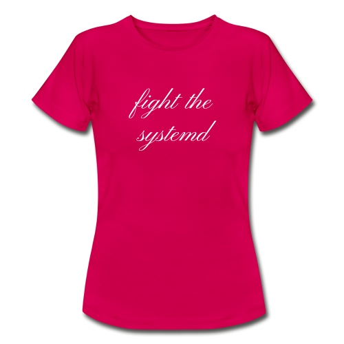 fight the systemd - Frauen T-Shirt - Frauen T-Shirt