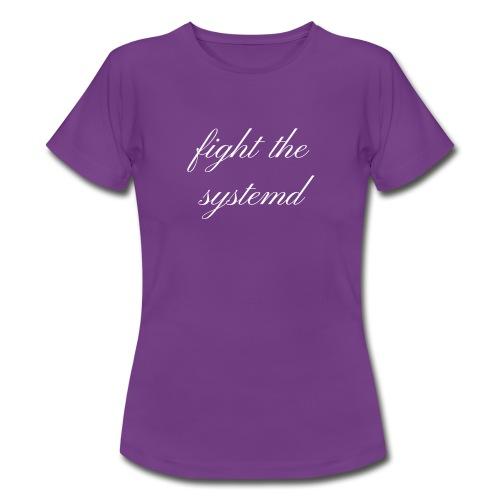 fight the systemd - Frauen T-Shirt - Frauen T-Shirt