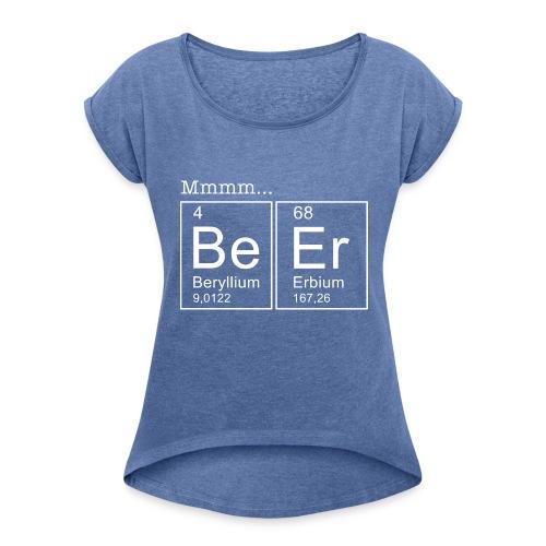 Bier (Beer) Periodensystem der Elemente - Frauen T-Shirt mit gerollten Ärmeln