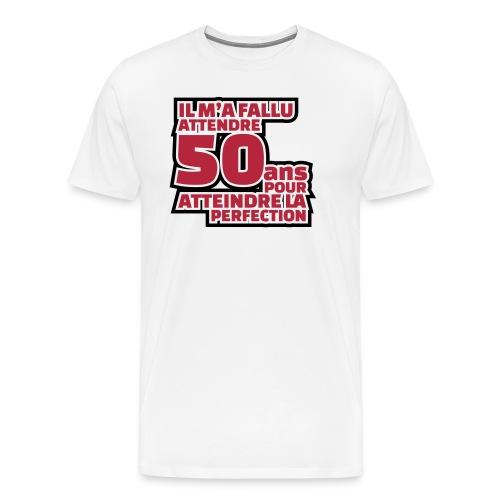 il m'a fallu attendre 50 ans pour atteindre la perfection - T-shirt Premium Homme