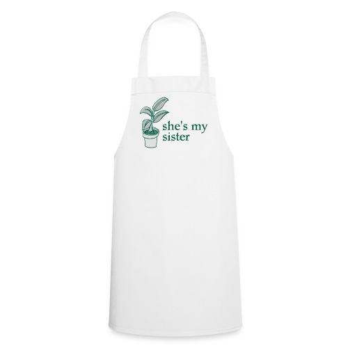 she is my sister - Cooking Apron
