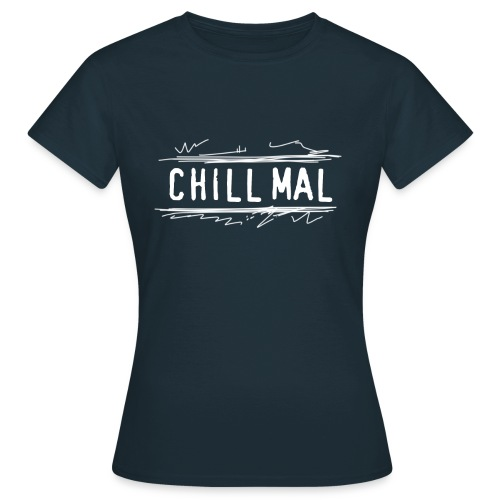 Chill mal - Frauen T-Shirt