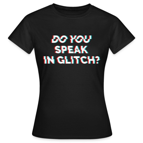 Do You Speak In Glitch? - Women's T-Shirt