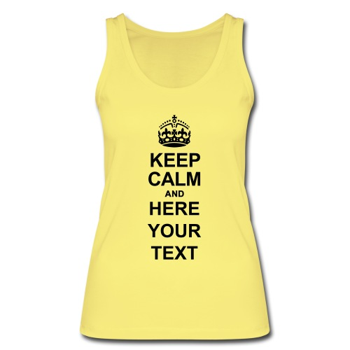 Keep Calm and write your own text - Women's Organic Tank Top by Stanley & Stella