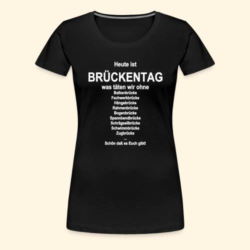 Heute ist Brueckentag - Frauen Premium T-Shirt