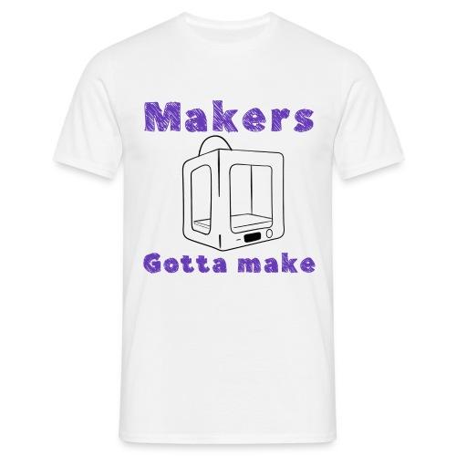 Makers gotta make - Men's T-Shirt
