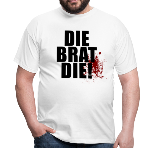 T-shirt, DIE BRAT DIE! - T-shirt herr