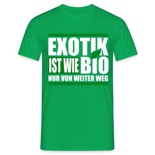 Exotik ist wie bio nur von weiter weg  - Männer T-Shirt