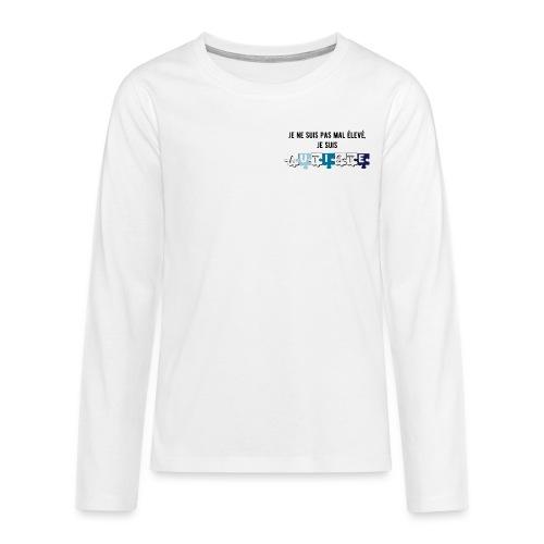 T-shirt manches longues Premium Ado - Modèle : Je ne suis pas mal élevé, je suis autiste
