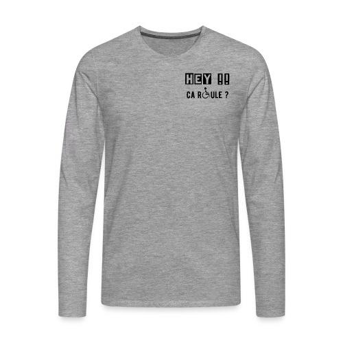 T-shirt manches longues Premium Homme - Modèle : Hey ! Ca roule ?