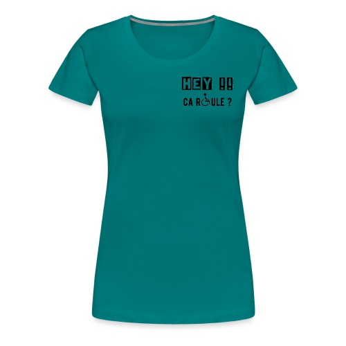 T-shirt Premium Femme - Modèle : Hey ! Ca roule ?