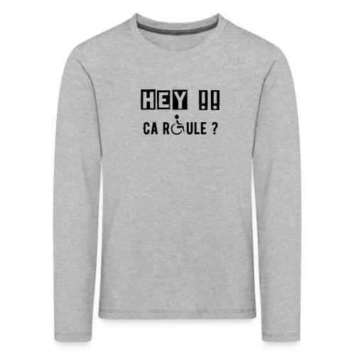 T-shirt manches longues Premium Enfant - Modèle : Hey ! Ca roule ?