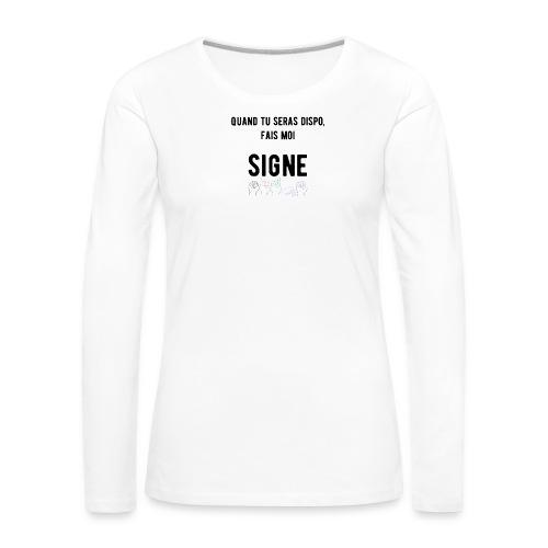 T-shirt manches longues Premium Femme - Modèle : Quand tu seras dispo, fais moi signe