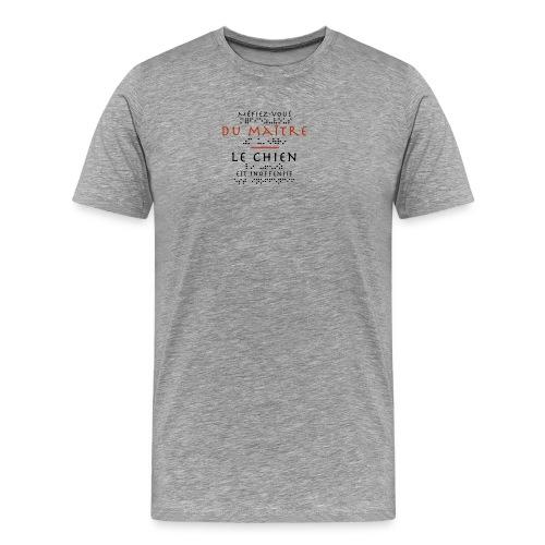 T-shirt Premium Homme - Modèle : Mefiez-vous du maitre, le chien est inoffensif