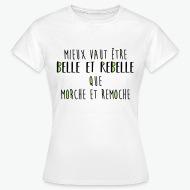 Tee shirt Mieux vaut être belle est rebelle blanc par Tshirt Family