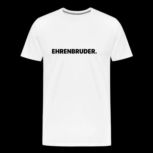 Ehrenbruder Premium T-Shirt White - Männer Premium T-Shirt