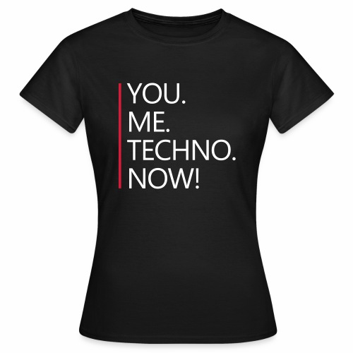 You Me Techno Now - T-Shirt - Frauen T-Shirt