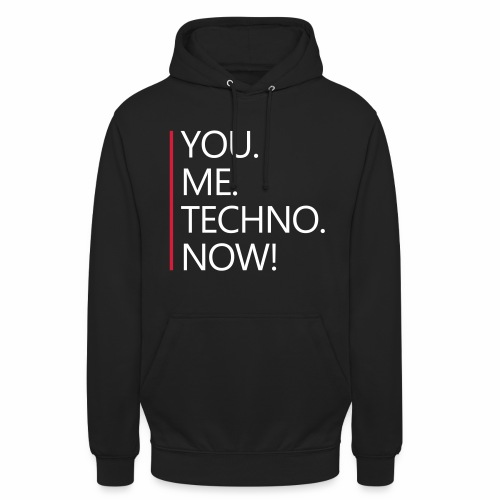 You Me Techno Now - Hoodie - Unisex Hoodie