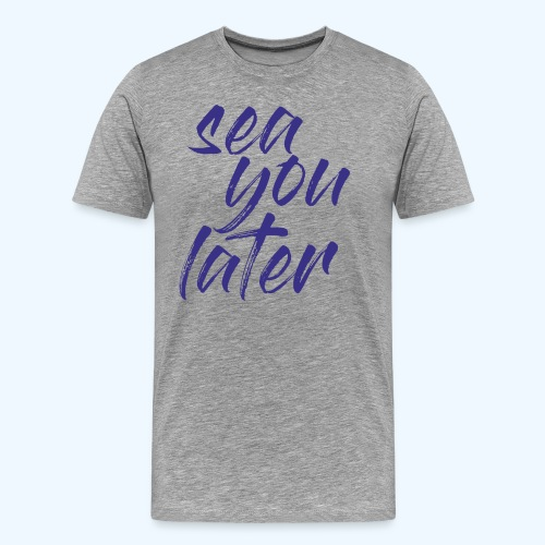 sea you later - Männer Premium T-Shirt - Männer Premium T-Shirt