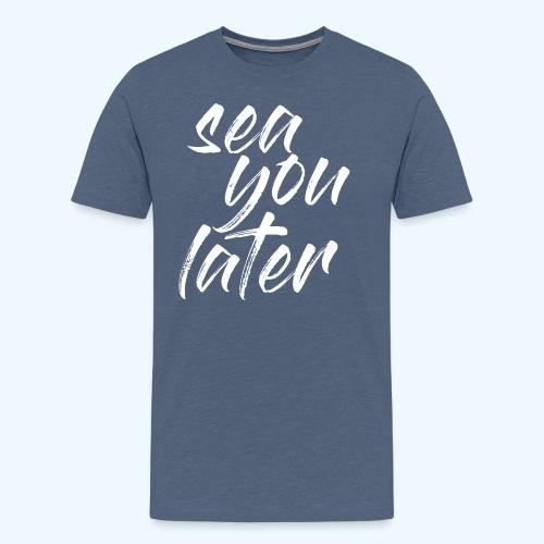 sea you later - Männer Premium T-Shirt - Männer Premium T-Shirt