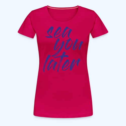sea you later - Frauen Premium T-Shirt - Frauen Premium T-Shirt