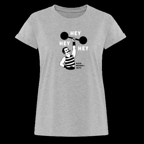 Hey hey hey auch meinerseits - Frauen Oversize T-Shirt