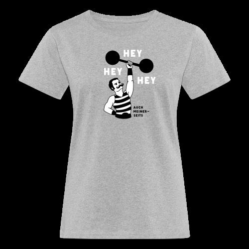 Hey hey hey auch meinerseits - Frauen Bio-T-Shirt