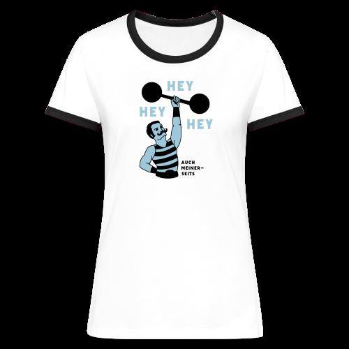 Hey hey hey auch meinerseits - Frauen Kontrast-T-Shirt