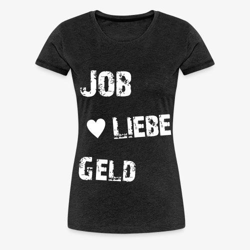 Mädels Shirt Job Liebe Geld groß - Frauen Premium T-Shirt