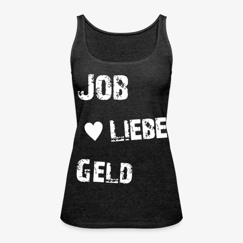 Top Job Liebe Geld groß - Frauen Premium Tank Top
