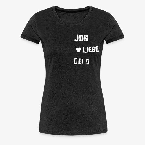 Mädels Shirt Job Liebe Geld - Frauen Premium T-Shirt