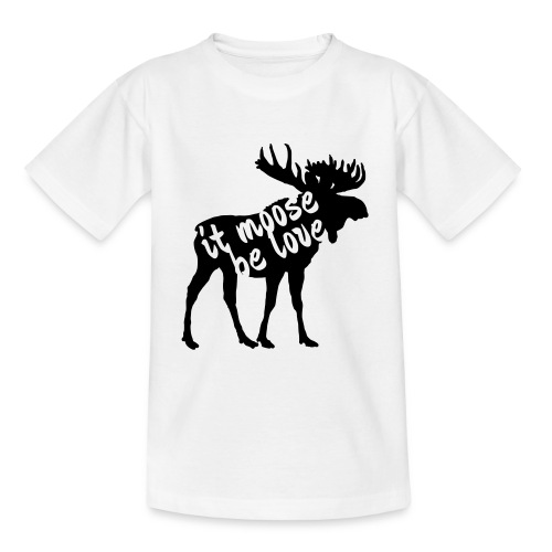 it moose be love T-Shirts - Teenager T-Shirt