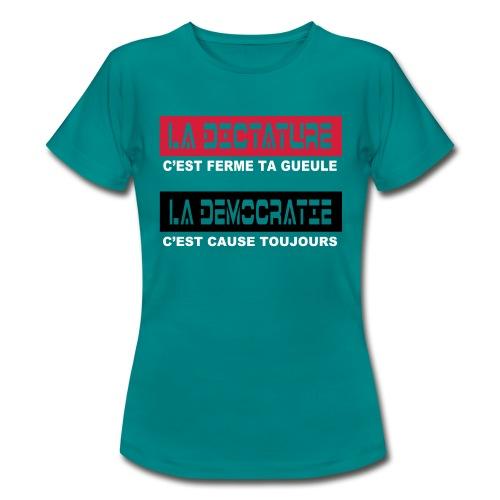 la dictature c'est ferme ta gueule - T-shirt Femme