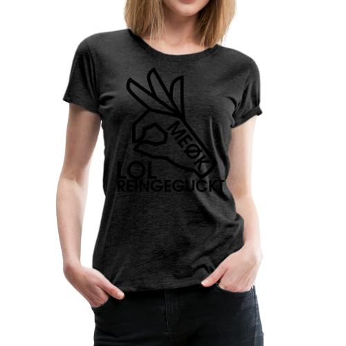 MEØK LOL REINGEGUCKT T-Shirt (Frauen) - Frauen Premium T-Shirt