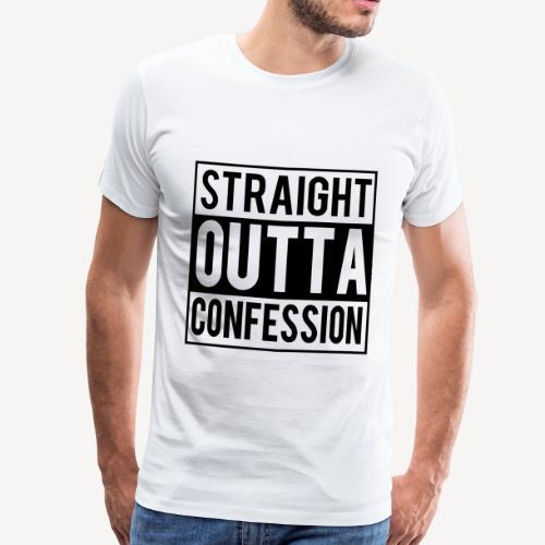 STRAIGHT OUTTA CONFESSION - Men's Premium T-Shirt