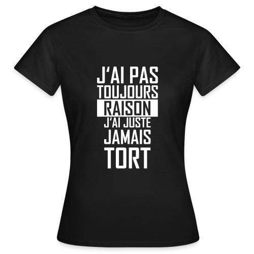 J'ai jamais tort  Femme - T-shirt Femme