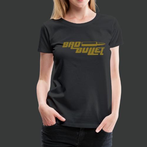 Bad Bullet (2 Sided Print) (Fan Edit) - Frauen Premium T-Shirt