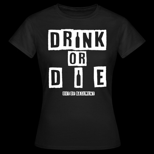 Drink or Die White Women - Frauen T-Shirt