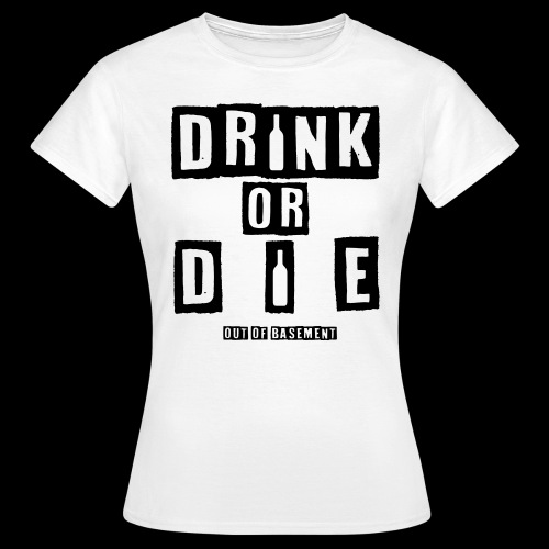 Drink or Die Black Women - Frauen T-Shirt