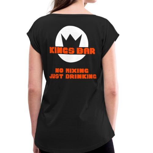 KINGS BAR WOMENS SHIRT  - Frauen T-Shirt mit gerollten Ärmeln
