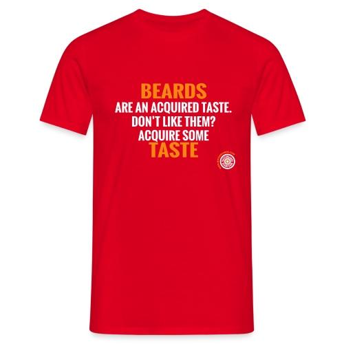 Beards an acquired taste - Mannen T-shirt