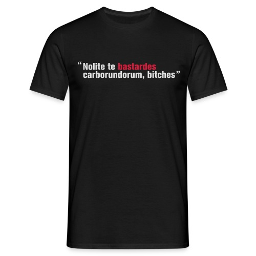 Nolite the bastardes carborundorum, bitches quote T-shirt - Men's T-Shirt